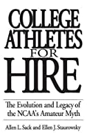 College Athletes for Hire: The Evolution and Legacy of the NCAA's Amateur Myth【洋書】 [並行輸入品]