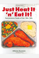 Just Heat It 'n' Eat It!: Convenience Foods of the '40s-'60s Paperback