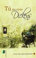 Tú no eres Dickens