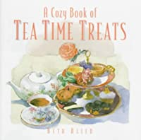 A Cozy Book of Tea Time Treats: 40 Bite-Size Desserts to Sweeten Your Day
