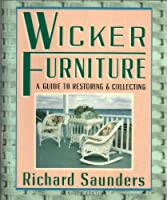 Wicker Furniture: A Guide To Restoring: and Collecting Revised and Updated