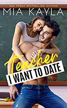Teacher I Want to Date: An Opposites Attract Romance (The Brisken Billionaire Brothers Book 2) by [Kayla, Mia]