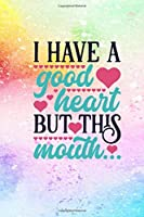 I Have A Good Heart But This Mouth: Funny Quote Cover Journal: Lined Journal To Write In: Novelty Gag Gift