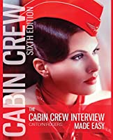 The Cabin Crew Interview Made Easy: Everything You Need to Know to Ace the Flight Attendant Interview