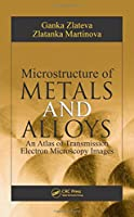 Microstructure of Metals and Alloys: An Atlas of Transmission Electron Microscopy Images