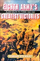Eighth Army's Greatest Victories: Alam Halfa to Tunis 1942-43