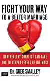 Fight Your Way to a Better Marriage: How Healthy Conflict Can Take You to Deeper Levels of Intimacy (English Edition)