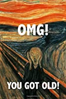 OMG You Got Old!: Funny Birthday Gift Notebook Blank Lined Journal The Scream Painting Cover Cute Coworker Gift Notepad For Men And Women