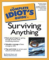 Complete Idiot's Guide to Surviving Anything (The Complete Idiot's Guide)