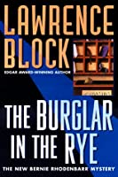 The Burglar in the Rye: The New Bernie Rhodenbarr Mystery