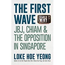 FIRST WAVE: JBJ, CHIAM and THE OPPOSITION IN SINGAPORE