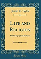 Life and Religion: With Biographical Sketches (Classic Reprint)