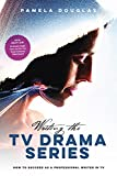 Writing the TV Drama Series: How to Succeed as a