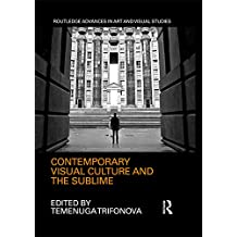 Contemporary Visual Culture and the Sublime (Routledge Advances in Art and Visual Studies Book 24)