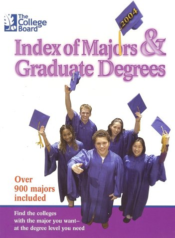 Download The College Board Index of Majors & Graduate Degrees 2004 (College Board Index of Majors and Graduate Degrees) 0874476968