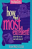 How to Feel Most Excellent!: About Who You Are (AND REALLY ENJOY IT)