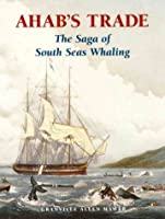 Ahab's Trade: The Saga of South Seas Whaling