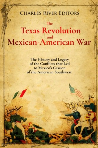 Download The Texas Revolution and Mexican-american War: The History and Legacy of the Conflicts That Led to Mexico's Cession of the American Southwest 1981646620