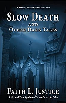 Slow Death and Other Dark Tales (A Raggedy Moon Books Collection Book 2) by [Justice, Faith L.]