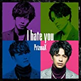 I hate you / PrizmaX