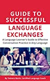 Guide to Successful Language Exchanges: A Language Learner's Guide to Effective Conversation Practice in Any Language (English Edition)