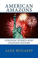 American Amazons: Colonial Women Who Changed History (Grandfather)