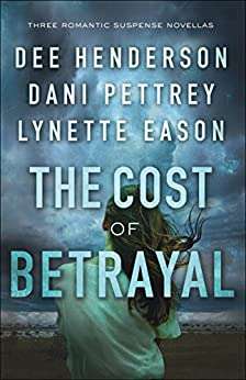 The Cost of Betrayal: Three Romantic Suspense Novellas by [Henderson, Dee, Pettrey, Dani, Eason, Lynette]