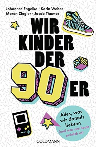 Wir Kinder der Neunziger: Alles, was wir damals liebten (und was uns heute peinlich ist) (German Edition)