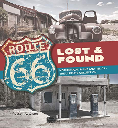 Route 66 Lost and Found: Mother Road Ruins and Relics the Ultimate Collection