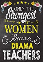 Only the strongest women become Drama Teachers: Teacher Notebook , Journal or Planner for Teacher Gift,Thank You Gift to Show Your Gratitude During Teacher Appreciation Week