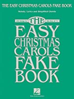 """The Easy Christmas Carols Fake Book: Melody, Lyrics & Simplified Chords: 100 Songs in the Key of """"C"""""""