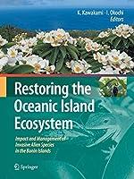 Restoring the Oceanic Island Ecosystem: Impact and Management of Invasive Alien Species in the Bonin Islands