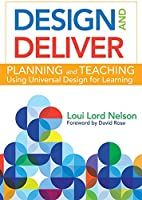 Design and Deliver: Planning and Teaching Using Universal Design for Learning