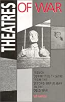 Theatres of War: French Commited Theatre from the Second World War to the Cold War (Molecular Biology Intelligence Unit)