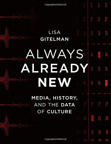 Download Always Already New: Media, History, and the Data of Culture (The MIT Press) 0262572478