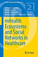 mHealth Ecosystems and Social Networks in Healthcare (Annals of Information Systems)