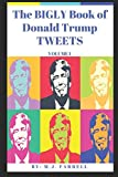 The Bigly Guide to Donald Trump Tweets (Volume I)