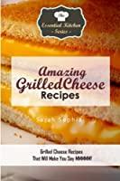 Amazing Grilled Cheese Recipes: Grilled Cheese Recipes That Will Make You Say MMMMM (Essential Kitchen Series)