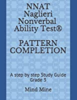 NNAT Naglieri Nonverbal Ability Test®  PATTERN COMPLETION: A step by step Study Guide Grade 3 (NNAT Test Prep Series)