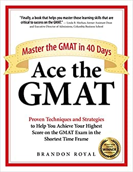 Ace the GMAT: Master the GMAT in 40 Days by [Royal, Brandon]