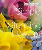"""""""Good Housekeeping"""" Simple and Stunning Flowers for the Home (Good Housekeeping Cookery Club)"""