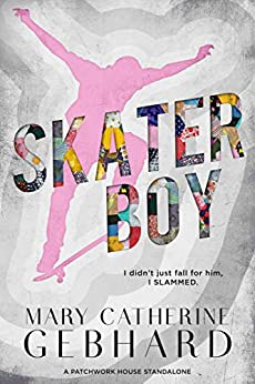 Skater Boy: A Patchwork House Standalone by [Gebhard, Mary Catherine]