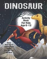 Dinosaur Activity Book For Kids Age 6 -12: Unleash Your Child's Creativity With These Fun Games, Mazes And Puzzles, Dinosaur Activity Book For Children Age 6-12 | 64 Pages | 8 x 10 Inch