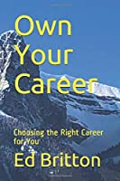 Own Your Career: Choosing the Right Career for You