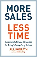 More Sales, Less Time: Surprisingly Simple Strategies for Today's Crazy-Busy Sellers