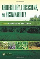 Agroecology, Ecosystems, and Sustainability (Advances in Agroecology)