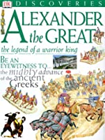 Alexander the Great: The Legend of a Warrior King (Dk Discoveries)