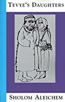 Tevyes Daughters: Collected Stories of Sholom Aleichem
