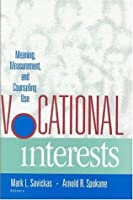 Vocational Interests: Meaning, Measurement, and Counseling Use