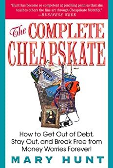 The Complete Cheapskate: How to Get Out of Debt, Stay Out, and Break Free from Money Worries Forever (Debt-Proof Living (Paperback)) by [Hunt, Mary]